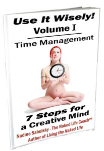 Use It Wisely! Volume I: Time Management, 7 Steps for a Creative Mind