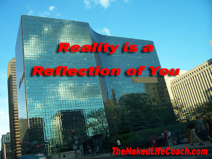 reality is a reflection of you
